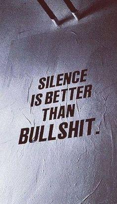 Silence is better than bullshit. #fact