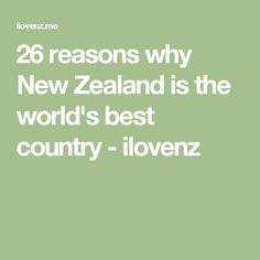 26 reasons why New Zealand is the world's best country - ilovenz