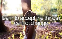 before I die, I'd like to ... learn to accept the things I cannot change. • #bucketlist #beforeIdie