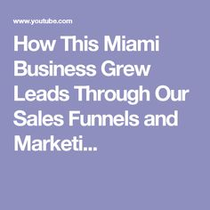 How This Miami Business Grew Leads Through Our Sales Funnels and Marketi...