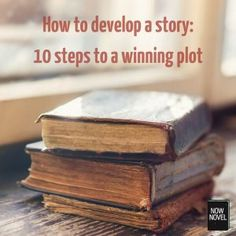 How to develop a story: 10 steps to a winning plot