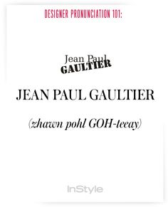 Designer Pronunciation 101: How to Say 45 Commonly Mispronounced Names in Fashion - Jean Paul Gaultier from InStyle.com