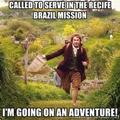 Called to serve in the Recife Brazil Mission I'm going on an adventure! | Hobbit going on an adventure