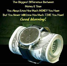 Difference between Money and time. Morning Greetings Quotes, Good Morning Messages, Good Morning Wishes, Morning Images, Morning Sayings, Latest Good Morning, Good Morning Good Night, Good Night Quotes, Morning Texts