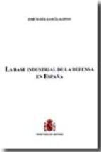 La base industrial de la defensa en España / José María García Alonso
