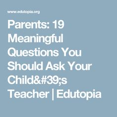 Parents: 19 Meaningful Questions You Should Ask Your Child's Teacher | Edutopia