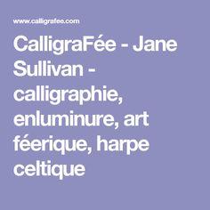 CalligraFée - Jane Sullivan - calligraphie, enluminure, art féerique, harpe celtique