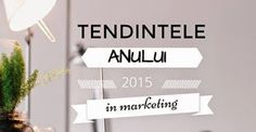 Tendintele anului 2015 in marketing.