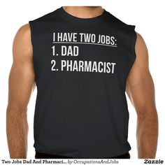 Two Jobs Dad And Pharmacist Sleeveless Shirts Tank Tops