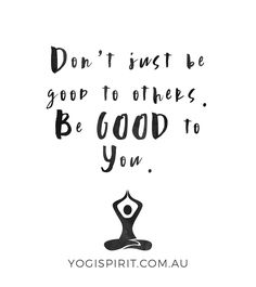 Don't just be good to others. Be good to you. #yoga #yogainspiration #yogaquote #selflove