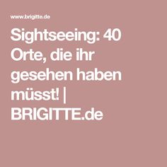 Sightseeing: 40 Orte, die ihr gesehen haben müsst! | BRIGITTE.de
