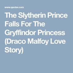The Slytherin Prince Falls For The Gryffindor Princess (Draco Malfoy Love Story)