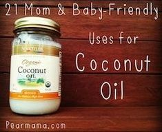 21 mom and baby-friendly uses for coconut oil. Examples: use on Diaper rash, sore nipples, increase milk supply, eczema, baby yeast infections.....increase immune system.