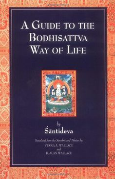 A Guide to the Bodhisattva Way of Life: Santideva. There is nothing more deeply revered or widely practiced than this guide.. Composed in the 8th C by the Indian Bodhisattva Santideva, it ia a classic in the curricula of the Buddhist monastic universities, and its renown has grown ever since. Presents methods to harmonize one's life with the ideal and inspires the to cultivate the perfections of the Bodhisattva: generosity, ethics, patience, zeal, meditative concentration, and wisdom.