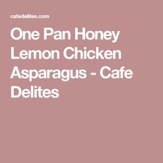One Pan Honey Lemon Chicken Asparagus - Cafe Delites