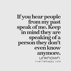 """If you hear people from my past speak of me. Keep in mind they are speaking of a person they don't even know anymore."" - Unk, livelifehappy.com"
