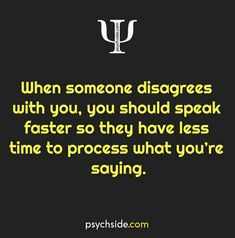 When someone disagrees with you, you should speak faster so they have less time to process what you're saying Psychology Fun Facts, Psychology Says, Psychology Quotes, Fact Quotes, Funny Quotes, Life Quotes, Uplifting Quotes, Inspirational Quotes, Physiological Facts