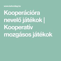 Kooperációra nevelő játékok | Kooperatív mozgásos játékok Teacher Sites, Kids Gym, Group Games, Team Building, Kids And Parenting, Psychology, Preschool, Teaching, Education