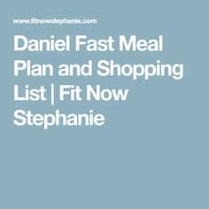 Daniel Fast Meal Plan and Shopping List | Fit Now Stephanie
