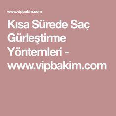 Kısa Sürede Saç Gürleştirme Yöntemleri - www.vipbakim.com