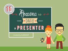10 Reasons to Date a Presenter by SlideShop.com via slideshare