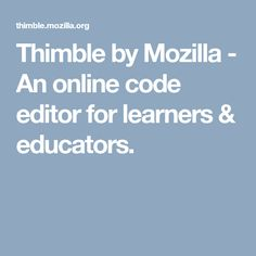 Thimble by Mozilla - An online code editor for learners & educators.
