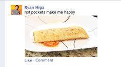 Hot Pockets make me happy XD