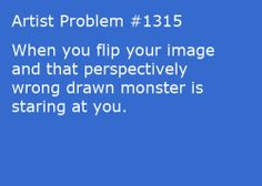 Submitted by:skyskewz [#1315:When you flip your image and that perspectively wrong drawn monster is staring at you.]