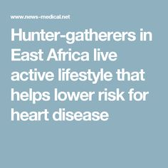 Hunter-gatherers in East Africa live active lifestyle that helps lower risk for heart disease