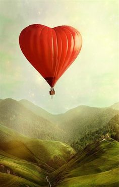 I want to go up, to you in a hot air heart shaped ballon..fer