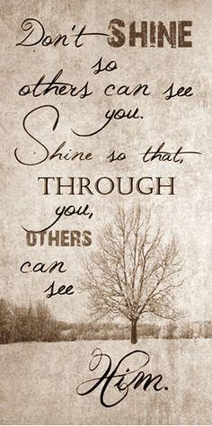 ''Não brilhe para que outros possam ver você. Brilhe para que através de você, outros possam ver ele.'' #JesusCristo