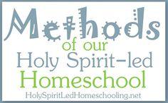 Homeschool Methods of our Holy Spirit-led Homeschool by HolySpiritLedHomeschooling.net