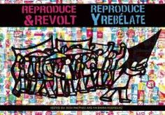Reproduce and revolt / edited by Josh MacPhee & Favianna Rodriguez.