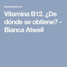 Vitamina B12. ¿De dónde se obtiene? - Bianca Atwell