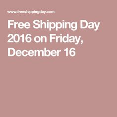 Free Shipping Day 2016 on Friday, December 16