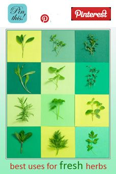 Best uses for fresh herbs.