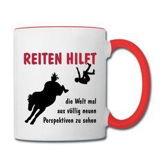 Tasse mit einem Pferdemotiv aus der Kategorie Reitersprüche  Reiterhumor. REITEN HILFT ... die Welt mal aus völlig neuen Perspektiven zu sehen.