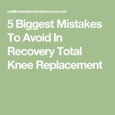 5 Biggest Mistakes To Avoid In Recovery Total Knee Replacement Knee Replacement Recovery, Knee Replacement Surgery, Knee Operation, Knee Surgery Recovery, Knee Pain Relief, Knee Exercises, Inevitable, Health Problems, Physical Therapy