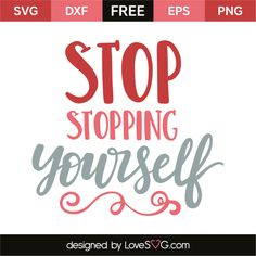 *** FREE SVG CUT FILE for Cricut, Silhouette and more *** Stop stopping yourself