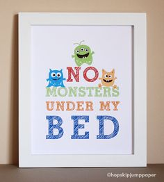 Hey, I found this really awesome Etsy listing at http://www.etsy.com/listing/94242106/no-monsters-under-my-bed-art-print-8x10