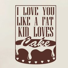 I Love You Like a Fat Kid Loves Cake Framed Wall Sticker East Urban Home Colour: Brown, Size: Medium