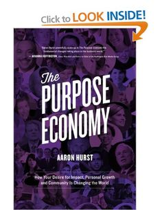 The Hardcover of the The Purpose Economy: How Your Desire for Impact, Personal Growth and Community Is Changing the World by Aaron Hurst at Barnes & Entrepreneur Books, Summer Reading Lists, Social Entrepreneurship, Inspirational Books, Book Publishing, Change The World, Content Marketing, Service Design, Insight