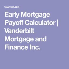 Early Mortgage Payoff Calculator | Vanderbilt Mortgage and Finance Inc.