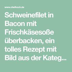Schweinefilet in Bacon mit Frischkäsesoße überbacken, ein tolles Rezept mit Bild aus der Kategorie Überbacken. 169 Bewertungen: Ø 4,7. Tags: Gemüse, Hauptspeise, Schwein, Überbacken