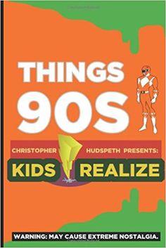 Things 90s Kids Realize: Christopher Eric Hudspeth: 9781468192421: Amazon.com: Books