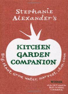 Kitchen Garden Companion: Dig, Plant, Water, Grow, Harvest, Chop, Cook by Stephanie Alexander,http://www.amazon.com/dp/1844008789/ref=cm_sw_r_pi_dp_.aj5sb0VW2FTF5BW