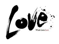 """""""Whole Lotta Love""""  Calligraphy by Kazunari Toyoda"""