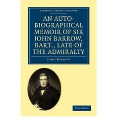 An Autobiographical Memoir of Sir John Barrow Bart Late of the Admiralty Including Reflections Observations and Reminiscences at Home and Abroad from Early Life to Advanced Age Cambridge Library Collection History Paperback Paperback  Common -- You can find more details by visiting the image link.