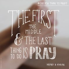 """LDs Quotes: """"The first, the middle and the last thing to do is pray."""""""