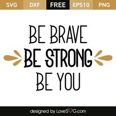 Free svg cut file - Be brave be strong be you